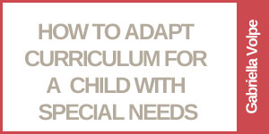 How to Adapt Curriculum for the Special Needs Child