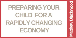 Preparing Your Child For A Rapidly Changing Economy