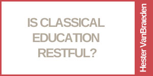 Is Classical Education Restful?