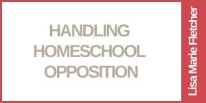 Handling Homeschool Opposition