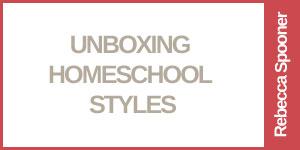 Unboxing Homeschool Styles