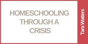 Homeschooling Through a Crisis