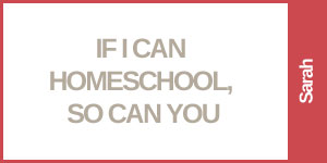 If I can Homeschool, So Can You